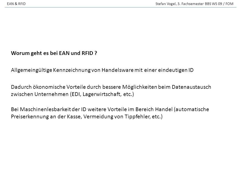 EAN & RFID Stefan Vogel, 3. Fachsemester BBS WS 09 / FOM Bei Maschinenlesbarkeit der ID weitere Vorteile im Bereich Handel (automatische Preiserkennun