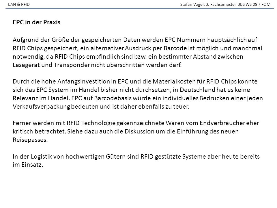 EAN & RFID Stefan Vogel, 3. Fachsemester BBS WS 09 / FOM Aufgrund der Größe der gespeicherten Daten werden EPC Nummern hauptsächlich auf RFID Chips ge