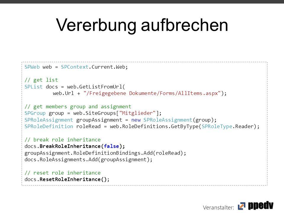 Veranstalter: Vererbung aufbrechen SPWeb web = SPContext.Current.Web; // get list SPList docs = web.GetListFromUrl( web.Url +