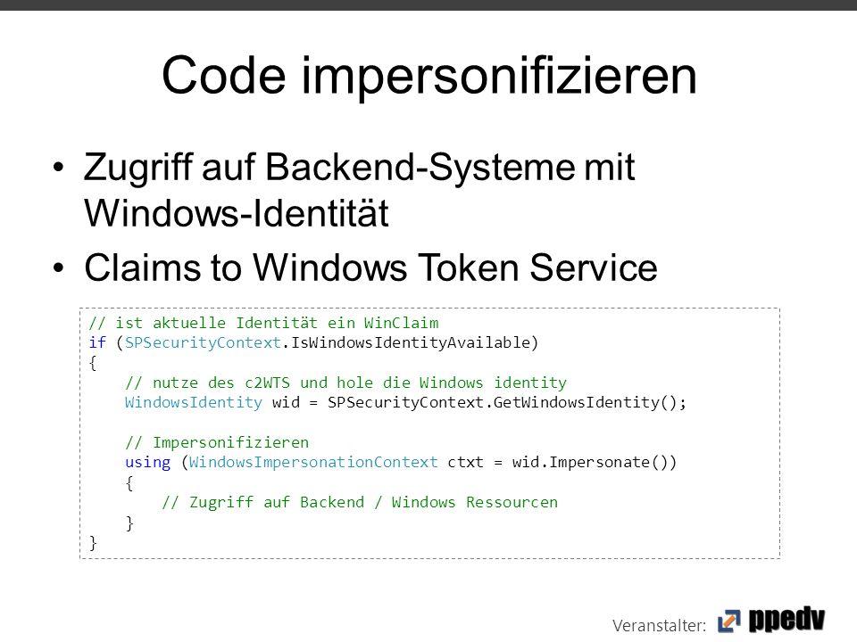 Veranstalter: Code impersonifizieren Zugriff auf Backend-Systeme mit Windows-Identität Claims to Windows Token Service // ist aktuelle Identität ein WinClaim if (SPSecurityContext.IsWindowsIdentityAvailable) { // nutze des c2WTS und hole die Windows identity WindowsIdentity wid = SPSecurityContext.GetWindowsIdentity(); // Impersonifizieren using (WindowsImpersonationContext ctxt = wid.Impersonate()) { // Zugriff auf Backend / Windows Ressourcen }