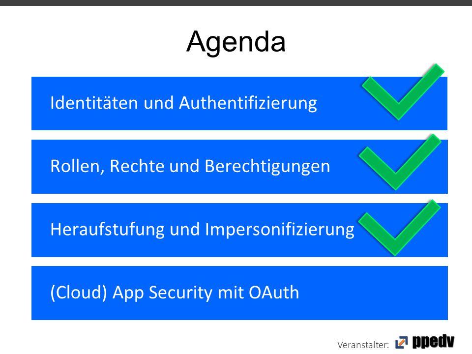 Veranstalter: Agenda Identitäten und Authentifizierung Rollen, Rechte und Berechtigungen Heraufstufung und Impersonifizierung (Cloud) App Security mit OAuth