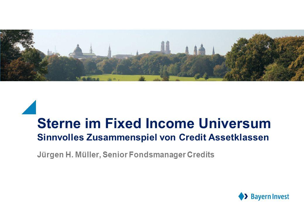 Sterne im Fixed Income Universum Sinnvolles Zusammenspiel von Credit Assetklassen Jürgen H. Müller, Senior Fondsmanager Credits
