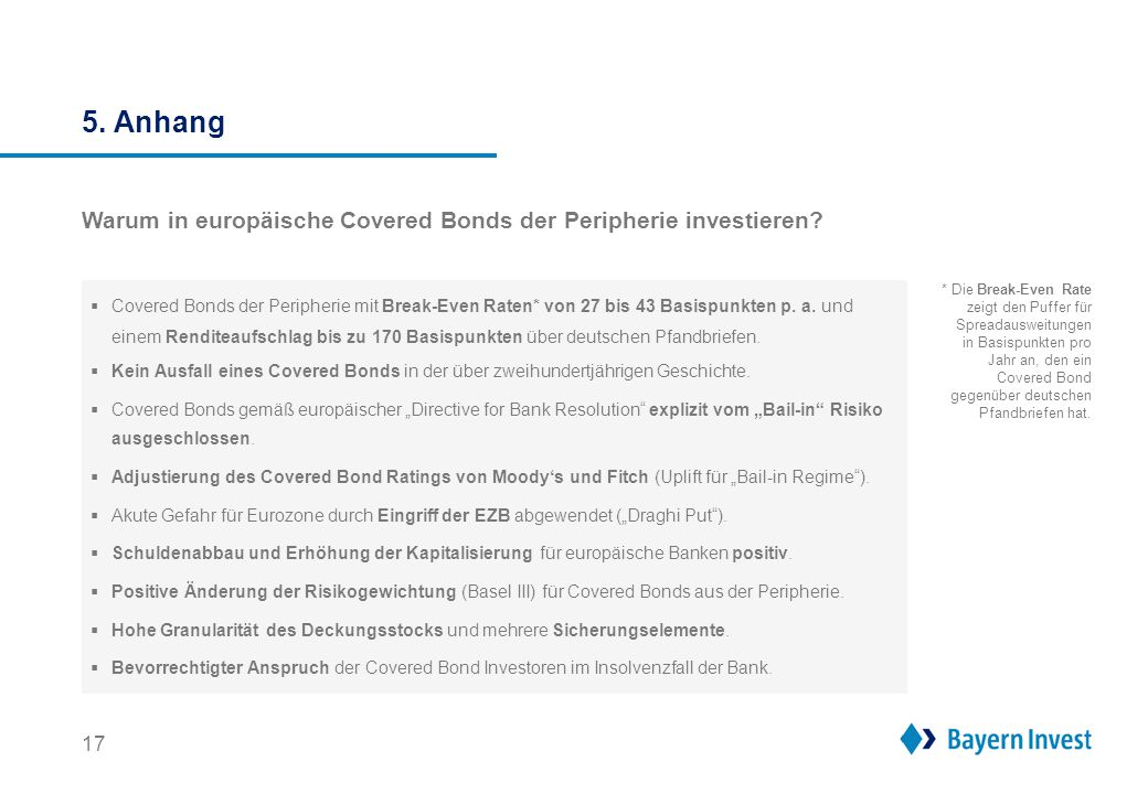 17 Warum in europäische Covered Bonds der Peripherie investieren?  Covered Bonds der Peripherie mit Break-Even Raten* von 27 bis 43 Basispunkten p. a