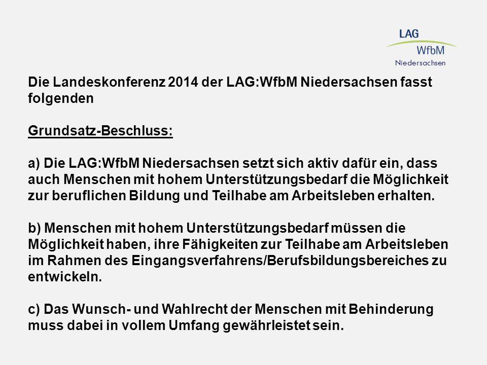 Die Landeskonferenz 2014 der LAG:WfbM Niedersachsen fasst folgenden Grundsatz-Beschluss: a) Die LAG:WfbM Niedersachsen setzt sich aktiv dafür ein, das