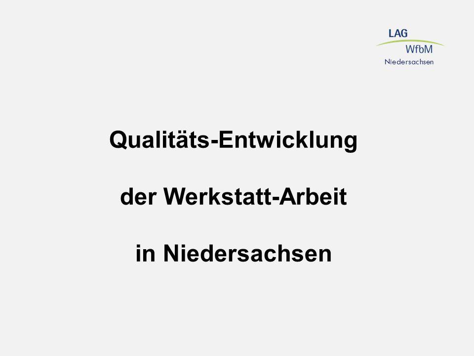 Qualitäts-Entwicklung der Werkstatt-Arbeit in Niedersachsen Niedersachsen