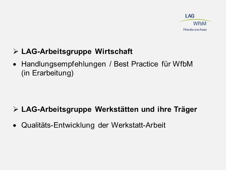 Niedersachsen  LAG-Arbeitsgruppe Wirtschaft  Handlungsempfehlungen / Best Practice für WfbM (in Erarbeitung)  LAG-Arbeitsgruppe Werkstätten und ihr