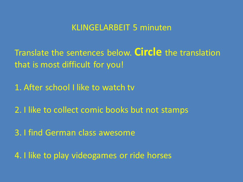 KLINGELARBEIT 5 minuten Translate the sentences below.