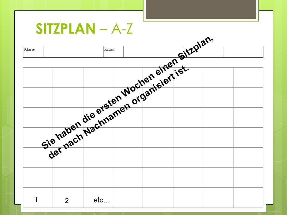 SITZPLAN – A-Z Sie haben die ersten Wochen einen Sitzplan, der nach Nachnamen organisiert ist. 1 2 etc…