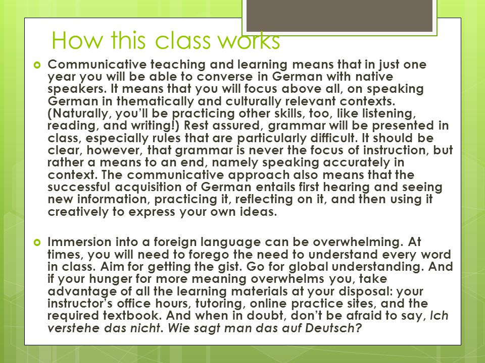  Communicative teaching and learning means that in just one year you will be able to converse in German with native speakers. It means that you will