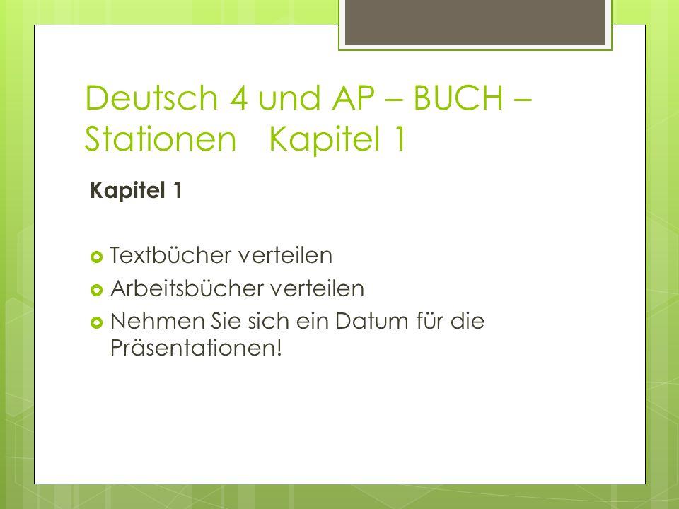 Deutsch 4 und AP – BUCH – Stationen Kapitel 1 Kapitel 1  Textbücher verteilen  Arbeitsbücher verteilen  Nehmen Sie sich ein Datum für die Präsentat