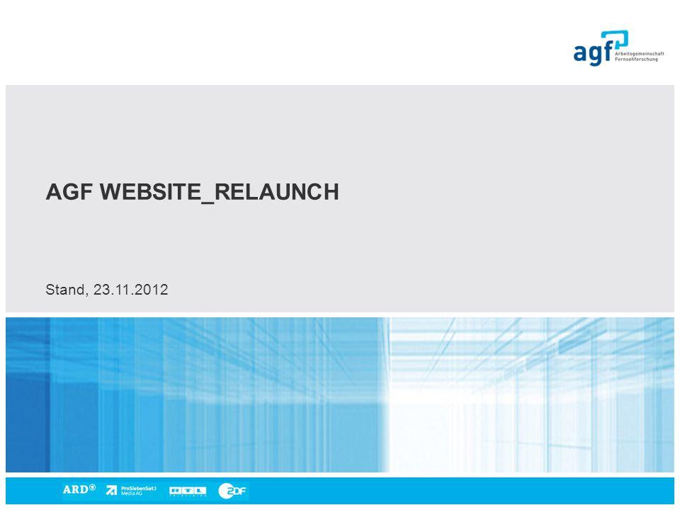 Relaunch AGF-Website · AGF-Geschäftsstelle · Seite 1 © Arbeitsgemeinschaft Fernsehforschung AGF WEBSITE_RELAUNCH Stand, 23.11.2012