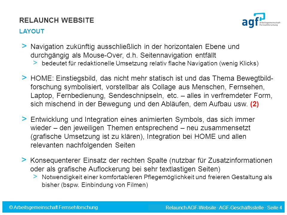 Relaunch AGF-Website · AGF-Geschäftsstelle · Seite 4 © Arbeitsgemeinschaft Fernsehforschung > Navigation zukünftig ausschließlich in der horizontalen Ebene und durchgängig als Mouse-Over, d.h.