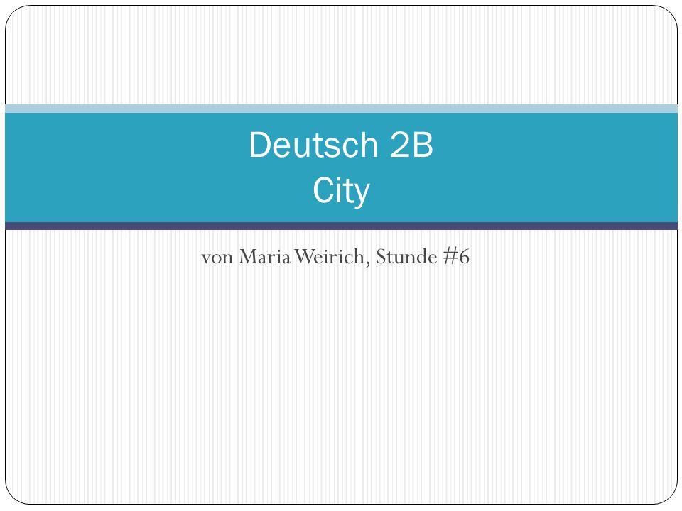 von Maria Weirich, Stunde #6 Deutsch 2B City