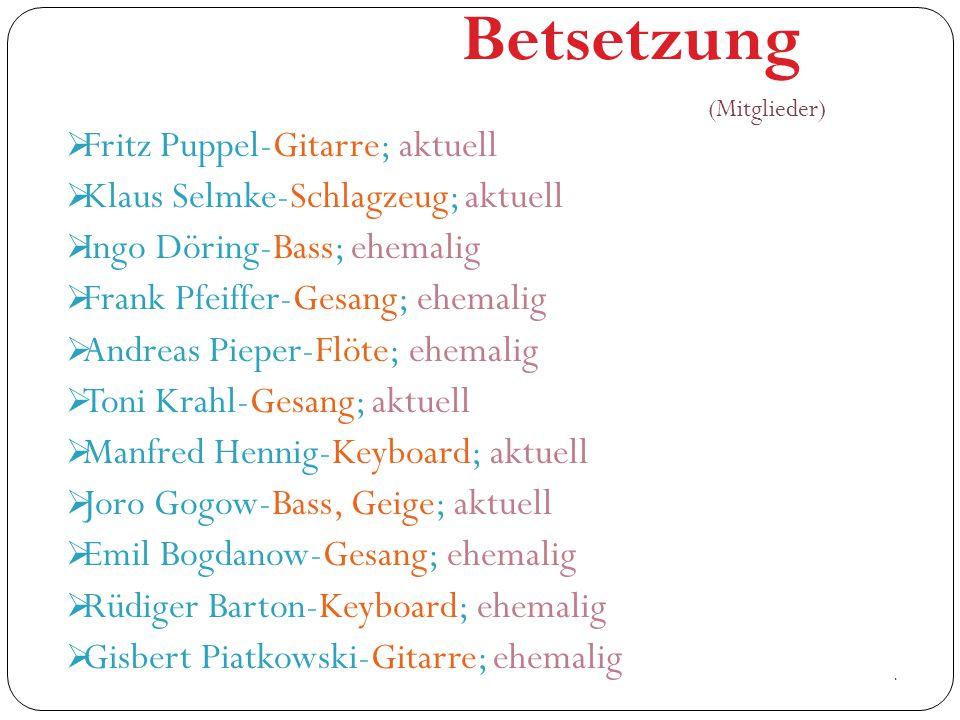  Fritz Puppel-Gitarre; aktuell  Klaus Selmke-Schlagzeug; aktuell  Ingo Döring-Bass; ehemalig  Frank Pfeiffer-Gesang; ehemalig  Andreas Pieper-Flö