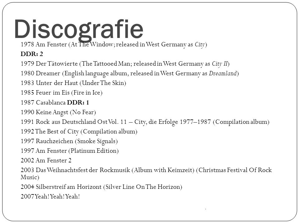 Discografie 1978 Am Fenster (At The Window; released in West Germany as City) DDR: 2 1979 Der Tätowierte (The Tattooed Man; released in West Germany a