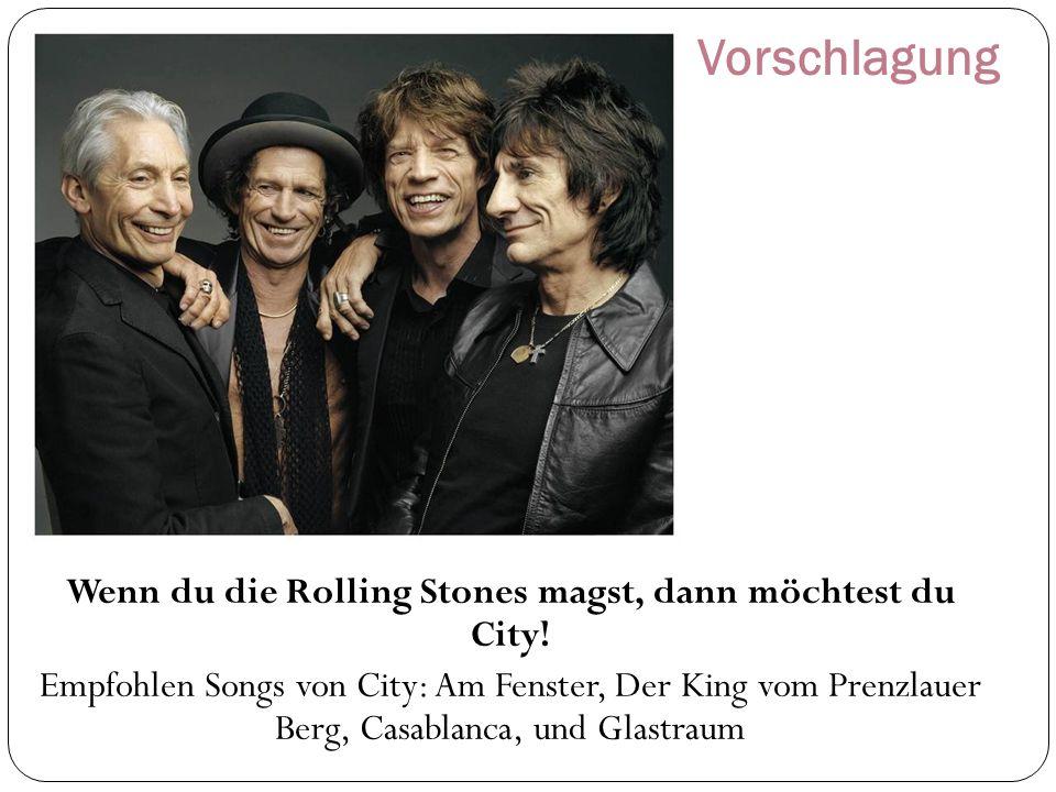 Vorschlagung Wenn du die Rolling Stones magst, dann möchtest du City! Empfohlen Songs von City: Am Fenster, Der King vom Prenzlauer Berg, Casablanca,