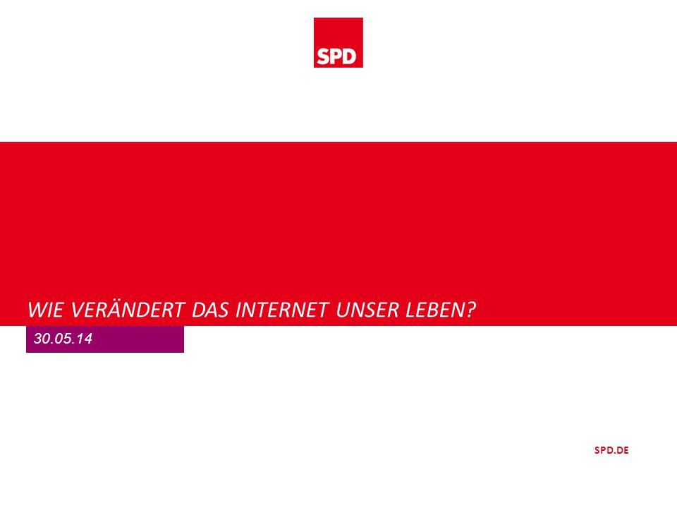 SPD.DE WIE VERÄNDERT DAS INTERNET UNSER LEBEN 30.05.14