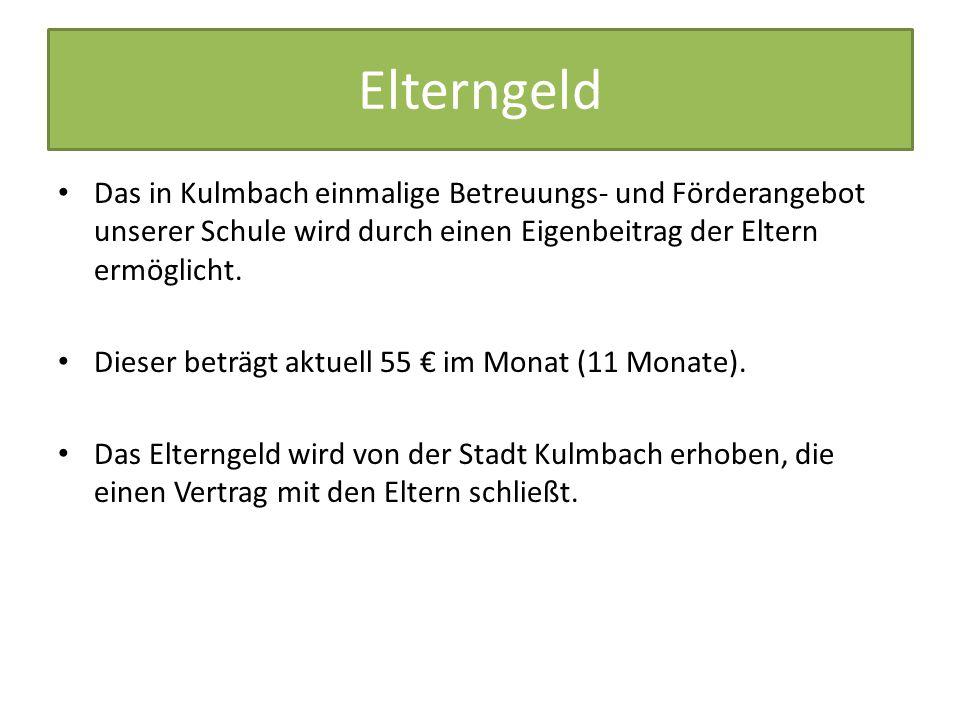 Elterngeld Das in Kulmbach einmalige Betreuungs- und Förderangebot unserer Schule wird durch einen Eigenbeitrag der Eltern ermöglicht. Dieser beträgt