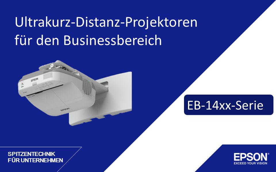 SPITZENTECHNIK FÜR UNTERNEHMEN Ultrakurz-Distanz-Projektoren für den Businessbereich EB-14xx-Serie