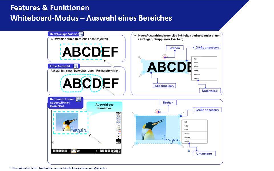 * Alle Angaben ohne Gewähr, Spezifikationen können sich bei der Serienproduktion geringfügig ändern Features & Funktionen Whiteboard-Modus – Auswahl e
