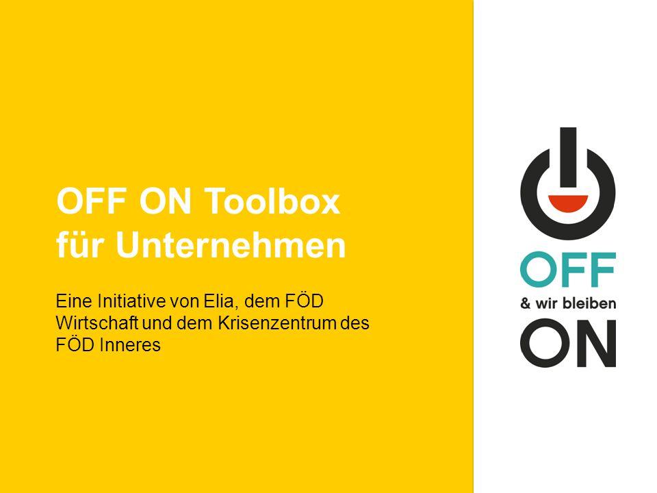 OFF ON Toolbox für Unternehmen Eine Initiative von Elia, dem FÖD Wirtschaft und dem Krisenzentrum des FÖD Inneres