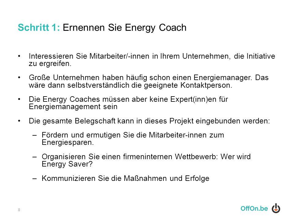 Schritt 1: Ernennen Sie Energy Coach Interessieren Sie Mitarbeiter/-innen in Ihrem Unternehmen, die Initiative zu ergreifen. Große Unternehmen haben h