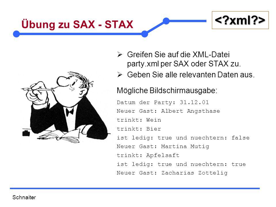 Schnaiter <?xml?> Übung zu SAX - STAX  Greifen Sie auf die XML-Datei party.xml per SAX oder STAX zu.  Geben Sie alle relevanten Daten aus. Mögliche