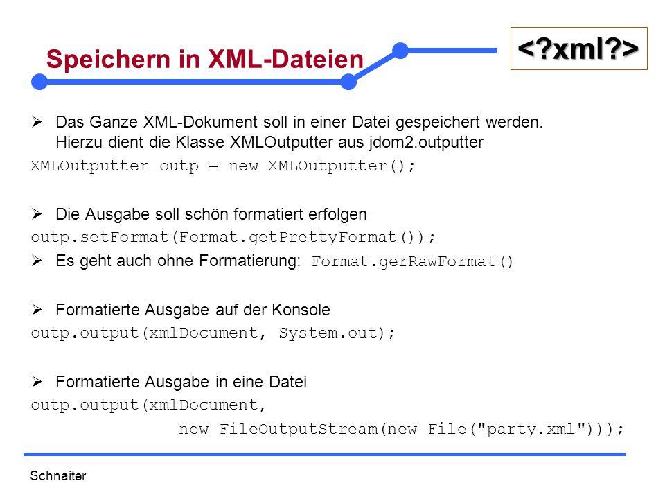 Schnaiter <?xml?> Speichern in XML-Dateien  Das Ganze XML-Dokument soll in einer Datei gespeichert werden. Hierzu dient die Klasse XMLOutputter aus j
