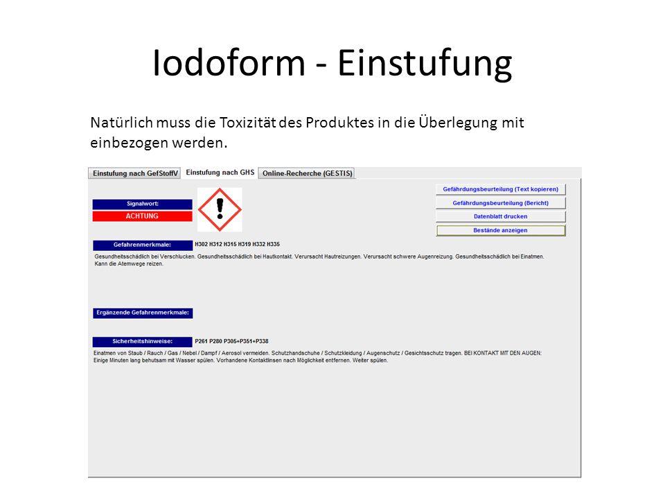 Iodoform - Einstufung Natürlich muss die Toxizität des Produktes in die Überlegung mit einbezogen werden.