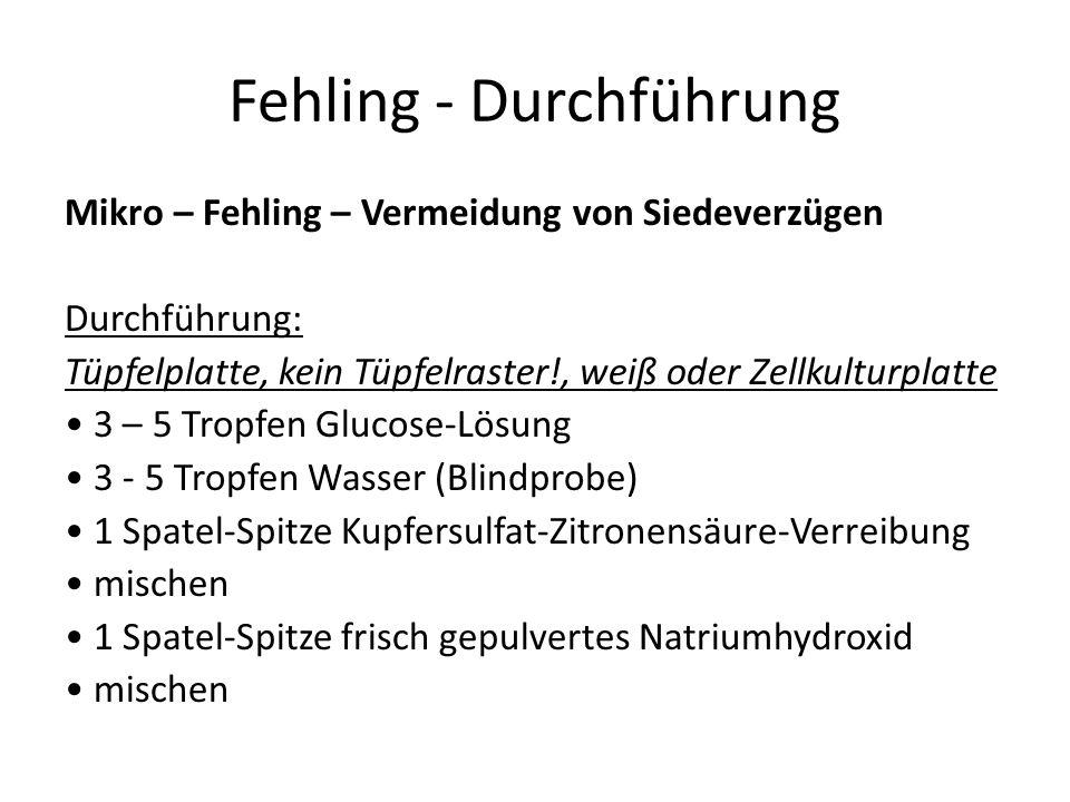 Fehling - Durchführung Mikro – Fehling – Vermeidung von Siedeverzügen Durchführung: Tüpfelplatte, kein Tüpfelraster!, weiß oder Zellkulturplatte 3 – 5