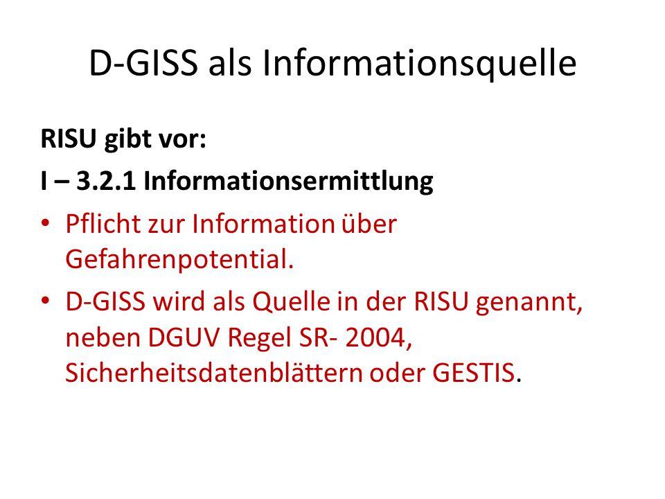 D-GISS als Informationsquelle RISU gibt vor: I – 3.2.1 Informationsermittlung Pflicht zur Information über Gefahrenpotential. D-GISS wird als Quelle i
