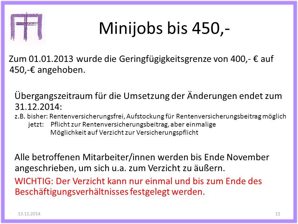 Minijobs bis 450,- Zum 01.01.2013 wurde die Geringfügigkeitsgrenze von 400,- € auf 450,-€ angehoben. Übergangszeitraum für die Umsetzung der Änderunge