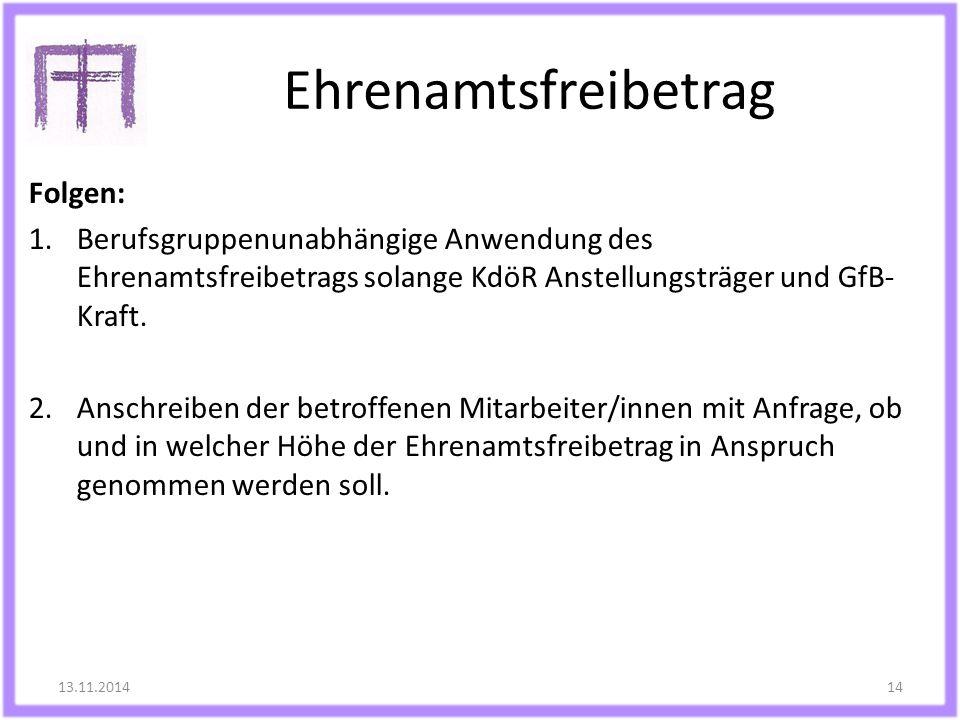 Ehrenamtsfreibetrag Folgen: 1.Berufsgruppenunabhängige Anwendung des Ehrenamtsfreibetrags solange KdöR Anstellungsträger und GfB- Kraft. 2.Anschreiben