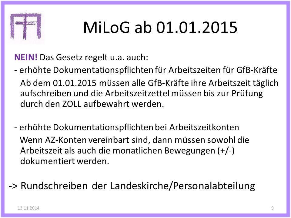 MiLoG ab 01.01.2015 NEIN! Das Gesetz regelt u.a. auch: - erhöhte Dokumentationspflichten für Arbeitszeiten für GfB-Kräfte Ab dem 01.01.2015 müssen all