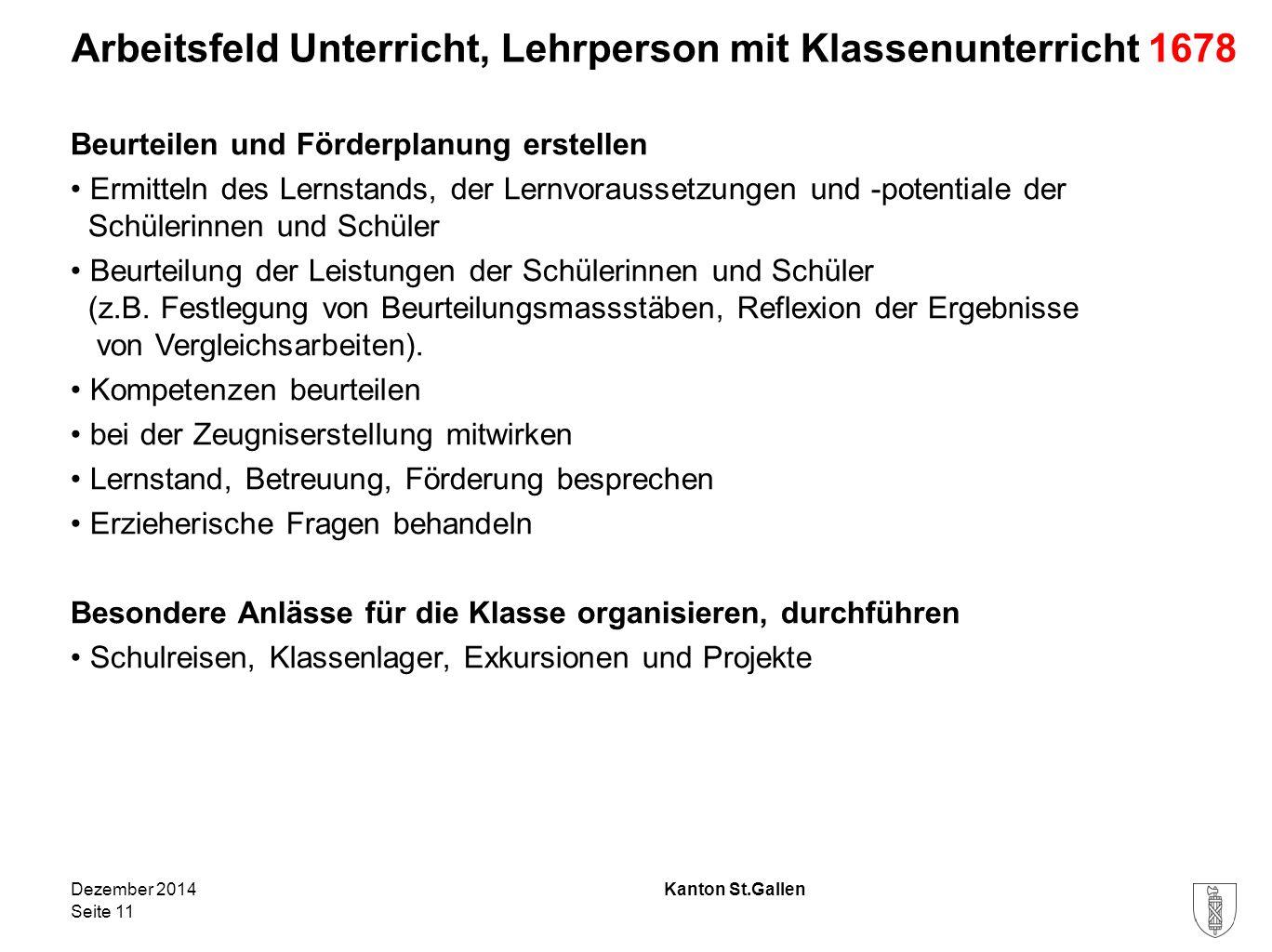 Kanton St.Gallen Arbeitsfeld Unterricht, Lehrperson mit Klassenunterricht 1678 Beurteilen und Förderplanung erstellen Ermitteln des Lernstands, der Le