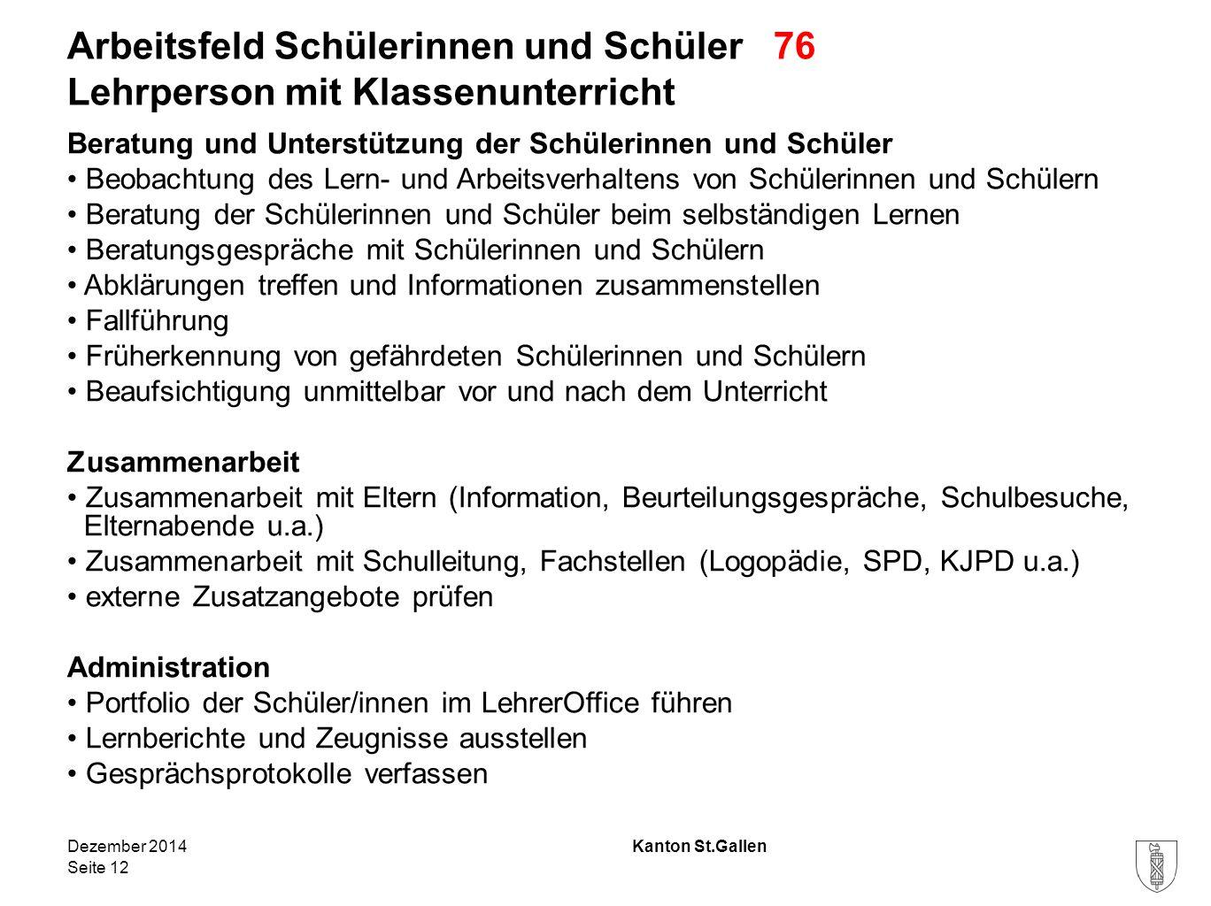 Kanton St.Gallen Arbeitsfeld Schülerinnen und Schüler 76 Lehrperson mit Klassenunterricht Beratung und Unterstützung der Schülerinnen und Schüler Beob