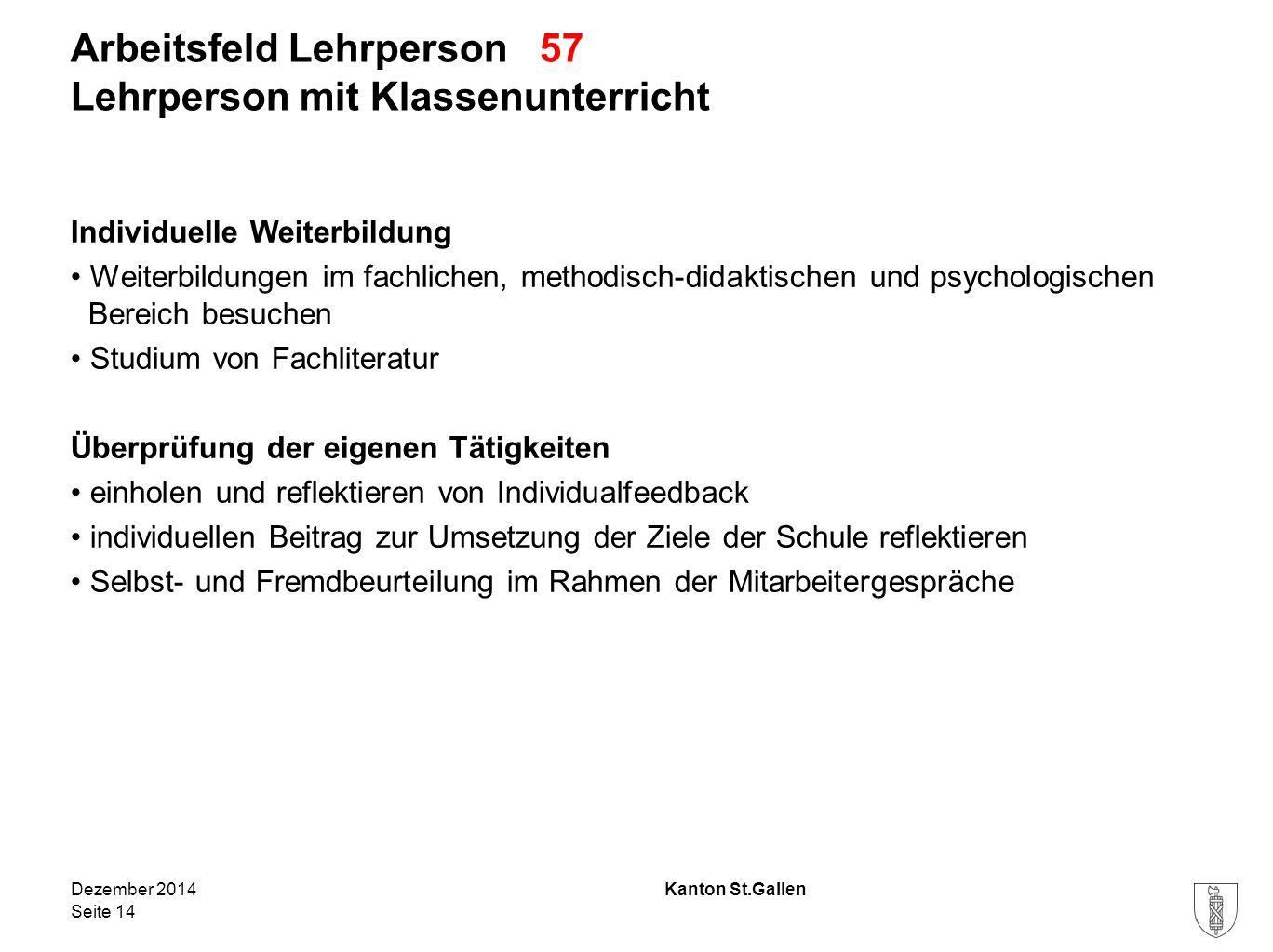 Kanton St.Gallen Arbeitsfeld Lehrperson 57 Lehrperson mit Klassenunterricht Individuelle Weiterbildung Weiterbildungen im fachlichen, methodisch-didak