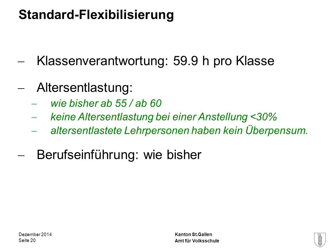 Kanton St.Gallen Standard-Flexibilisierung  Klassenverantwortung: 59.9 h pro Klasse  Altersentlastung:  wie bisher ab 55 / ab 60  keine Altersentl
