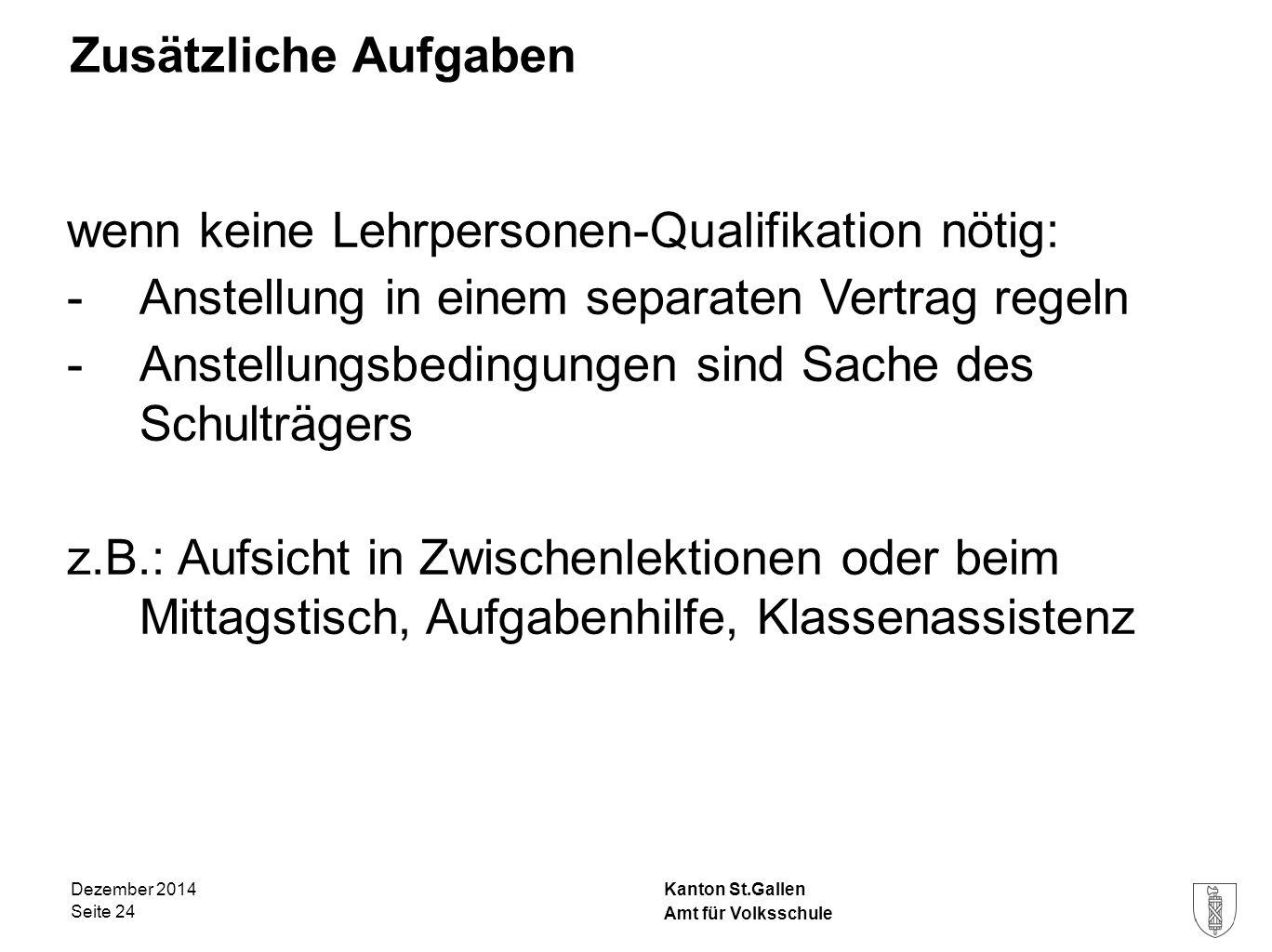 Kanton St.Gallen Zusätzliche Aufgaben wenn keine Lehrpersonen-Qualifikation nötig: -Anstellung in einem separaten Vertrag regeln -Anstellungsbedingung