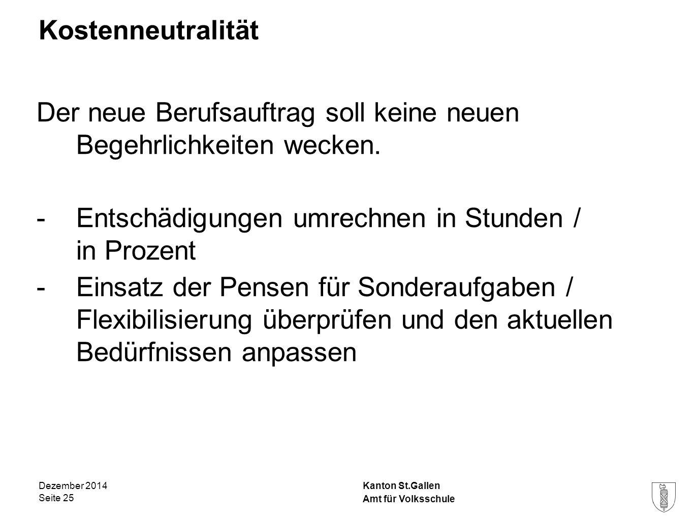 Kanton St.Gallen Kostenneutralität Der neue Berufsauftrag soll keine neuen Begehrlichkeiten wecken. -Entschädigungen umrechnen in Stunden / in Prozent