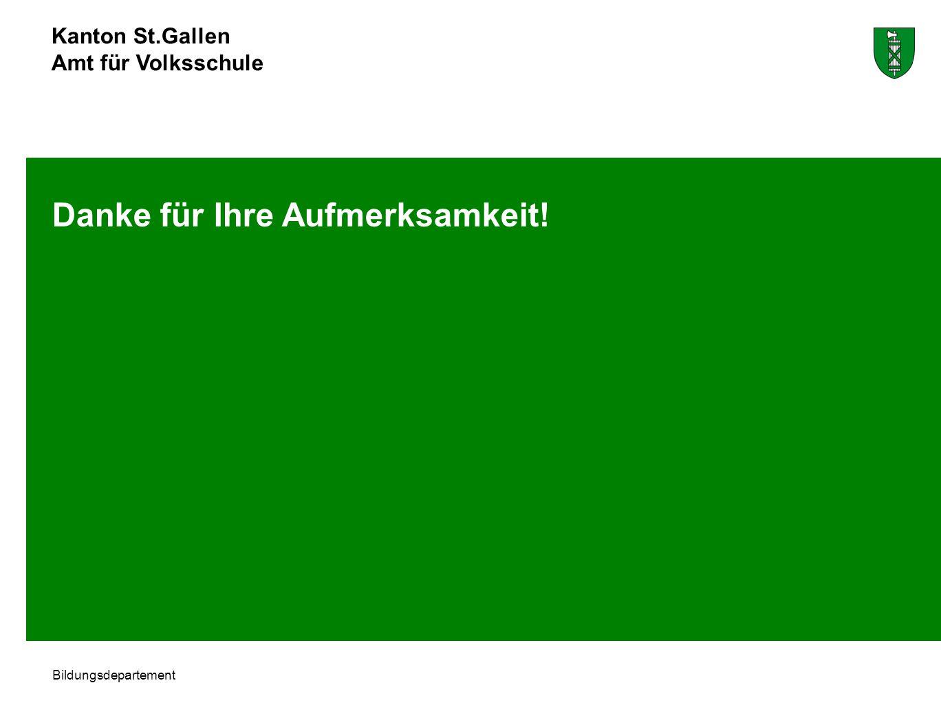 Kanton St.Gallen Amt für Volksschule Bildungsdepartement Danke für Ihre Aufmerksamkeit!
