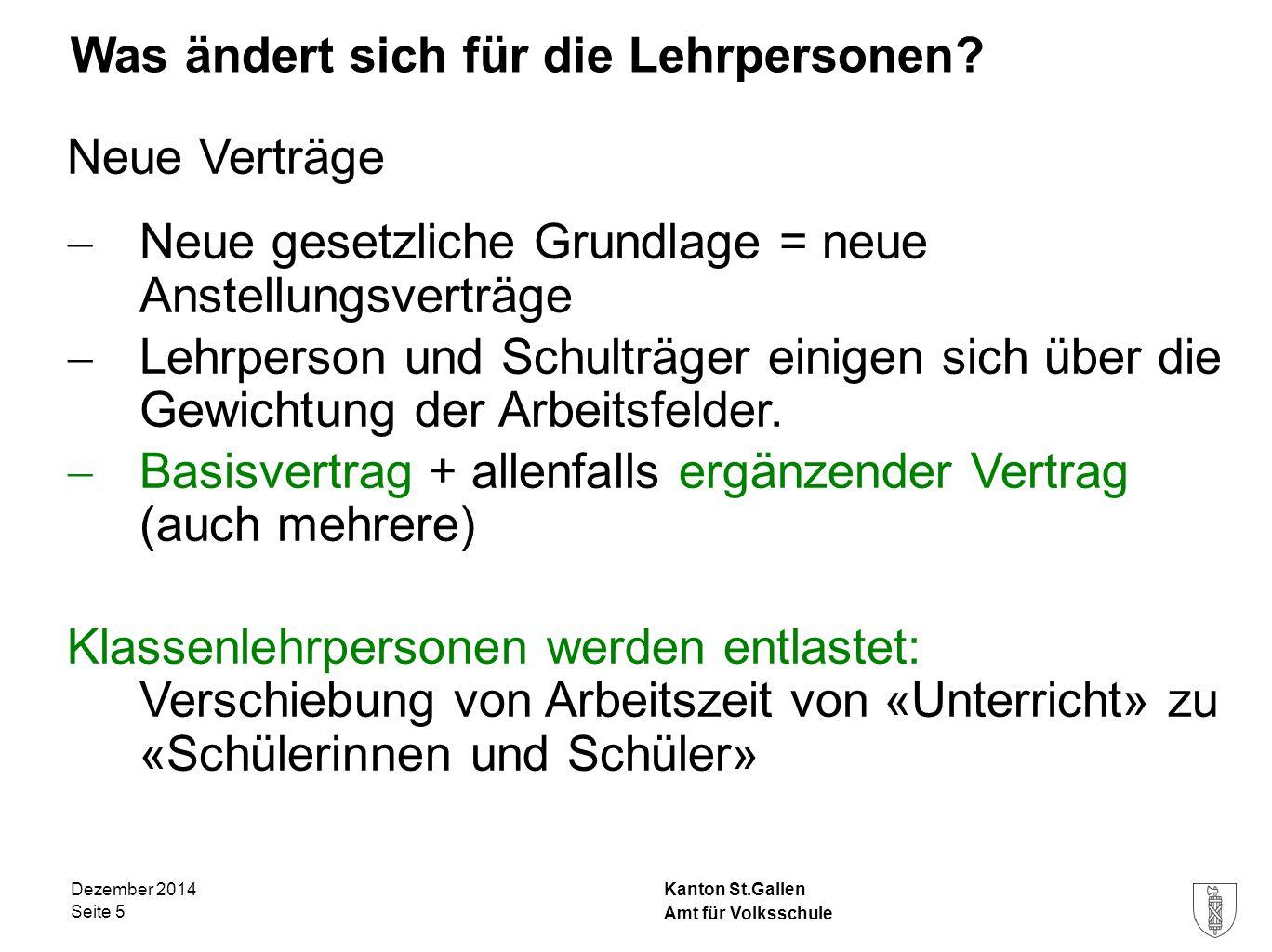 Kanton St.Gallen Was ändert sich für die Lehrpersonen? Neue Verträge  Neue gesetzliche Grundlage = neue Anstellungsverträge  Lehrperson und Schulträ