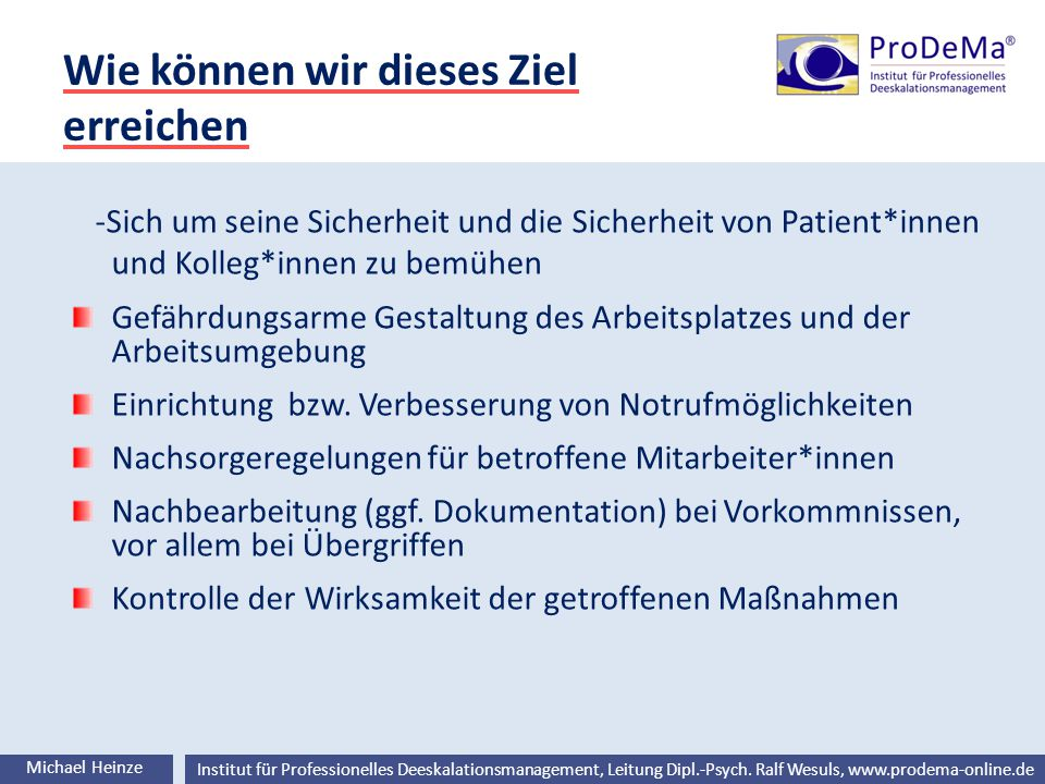 Ralf Wesuls © Institut für Professionelles Deeskalationsmanagement, Leitung Dipl.-Psych. Ralf Wesuls, www.prodema-online.de Wie können wir dieses Ziel