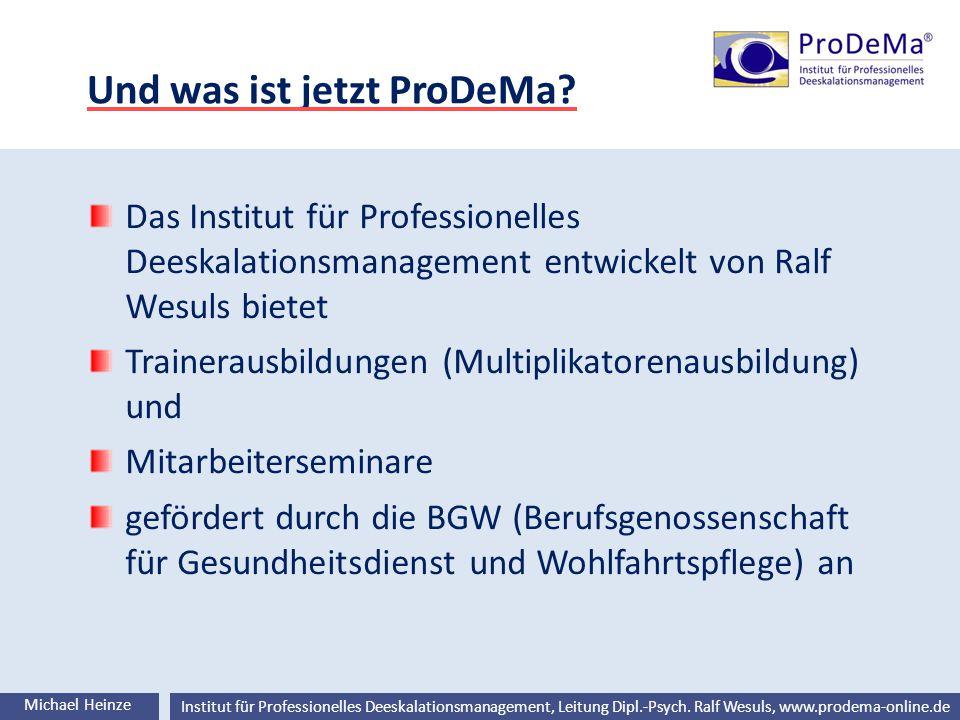 Ralf Wesuls © Institut für Professionelles Deeskalationsmanagement, Leitung Dipl.-Psych. Ralf Wesuls, www.prodema-online.de Und was ist jetzt ProDeMa?