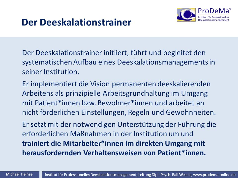 Ralf Wesuls © Institut für Professionelles Deeskalationsmanagement, Leitung Dipl.-Psych. Ralf Wesuls, www.prodema-online.de Der Deeskalationstrainer M