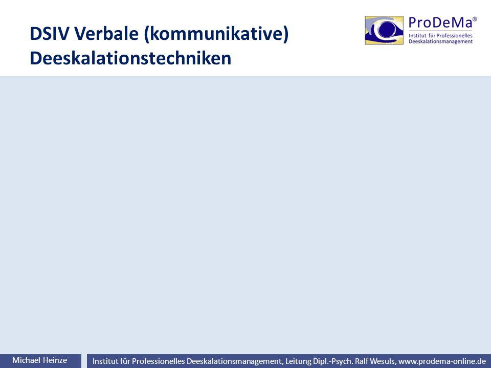 Ralf Wesuls © Institut für Professionelles Deeskalationsmanagement, Leitung Dipl.-Psych. Ralf Wesuls, www.prodema-online.de DSIV Verbale (kommunikativ