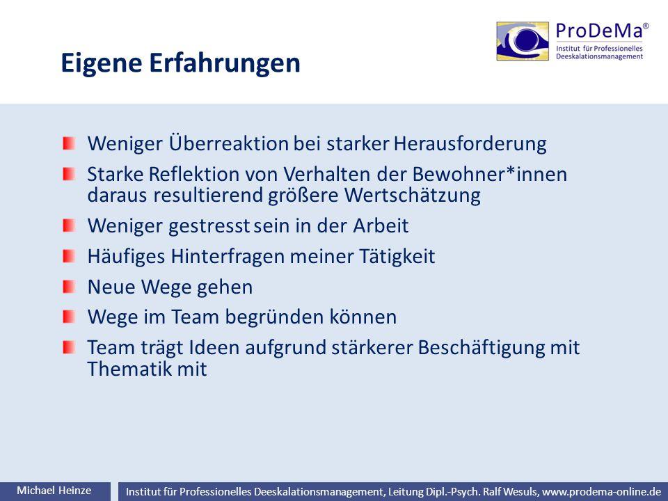 Ralf Wesuls © Institut für Professionelles Deeskalationsmanagement, Leitung Dipl.-Psych. Ralf Wesuls, www.prodema-online.de Eigene Erfahrungen Michael