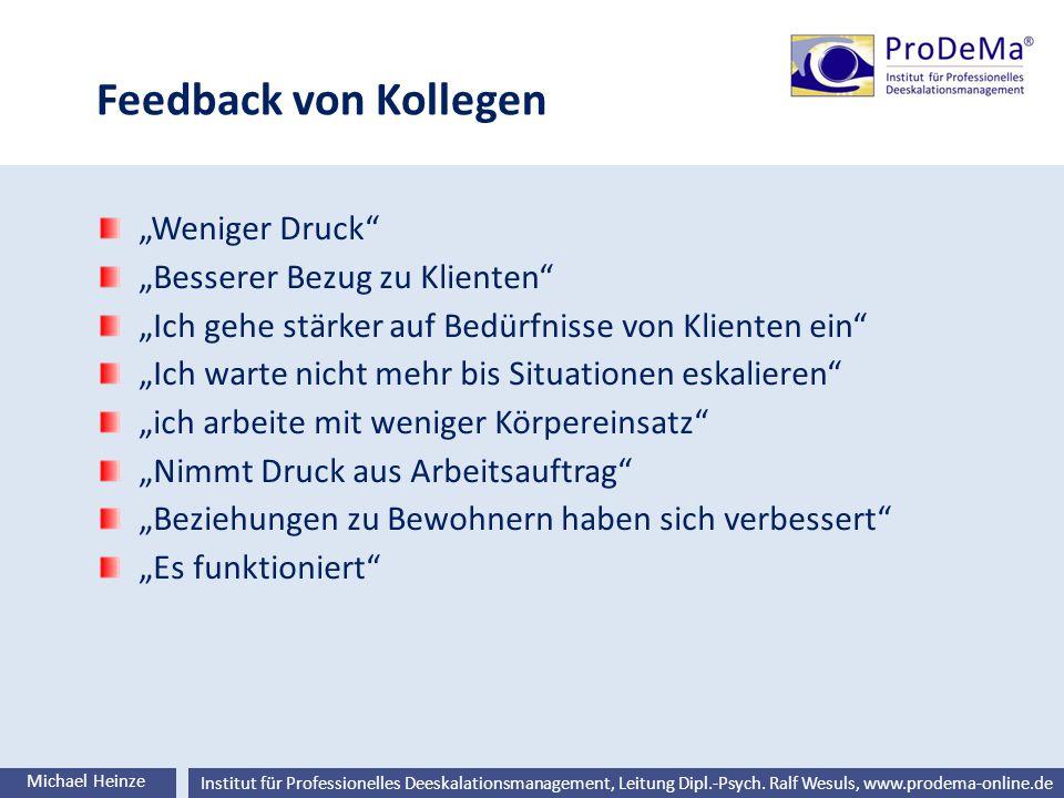 Ralf Wesuls © Institut für Professionelles Deeskalationsmanagement, Leitung Dipl.-Psych. Ralf Wesuls, www.prodema-online.de Feedback von Kollegen Mich