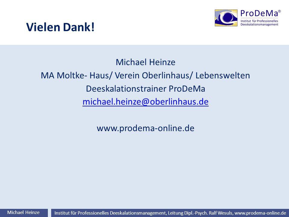 Ralf Wesuls © Institut für Professionelles Deeskalationsmanagement, Leitung Dipl.-Psych. Ralf Wesuls, www.prodema-online.de Vielen Dank! Michael Heinz