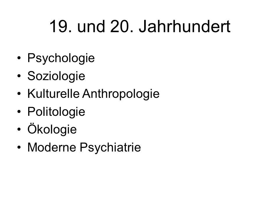 19. und 20. Jahrhundert Psychologie Soziologie Kulturelle Anthropologie Politologie Ökologie Moderne Psychiatrie